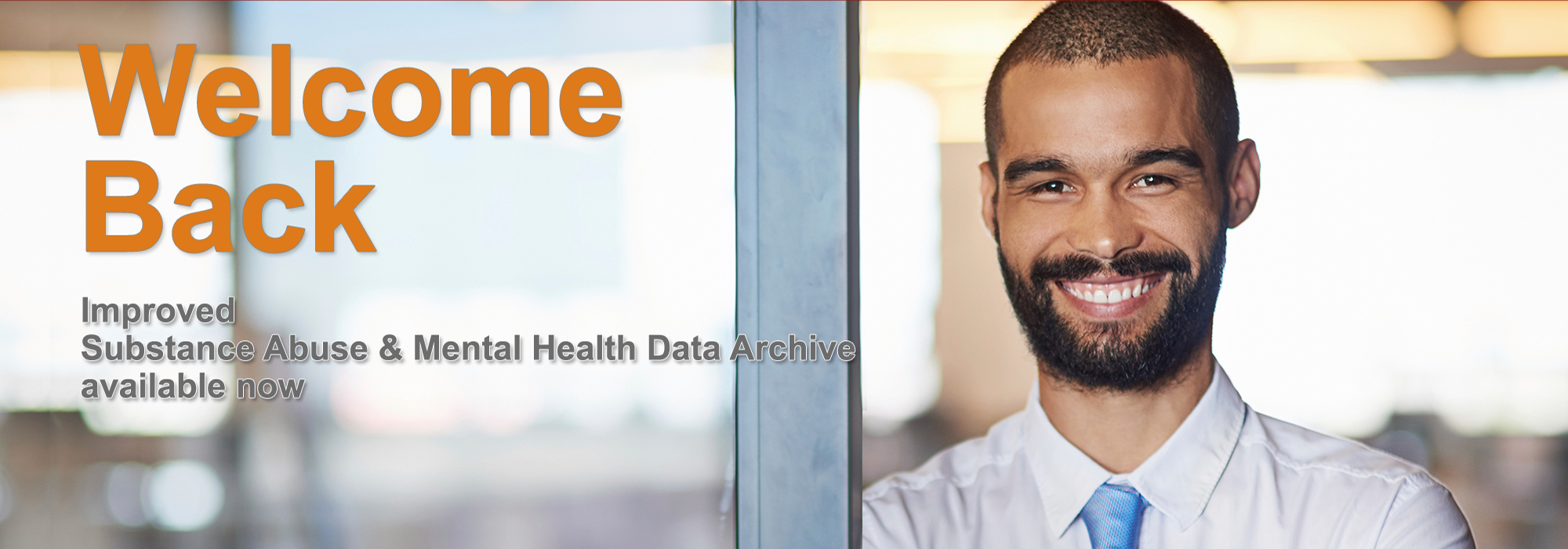 Welcome back. Improved Substance Abuse and Mental Health Data Archive available now.